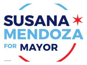 Susana Mendoza for Mayor Yard Sign